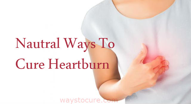 Nautral Ways To Cure Heartburn