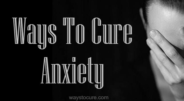 Ways To Cure Anxiety