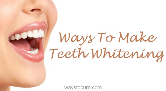 Ways To Make Teeth Whitening