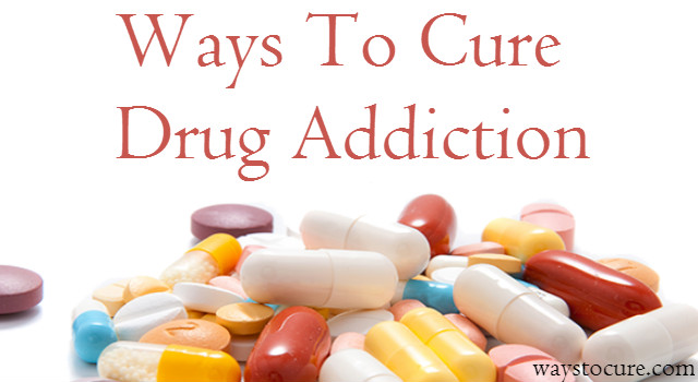 Ways To Cure Drug Addiction