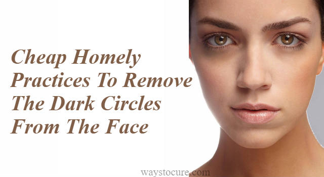 Cheap Homely Practices To Remove The Dark Circles From The Face